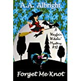 Forget Me Knot (A Wayfair Witches' Cozy Mystery #10)