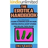 The Erotica Handbook: (How to Write Erotica) A guide to making $100 an hour writing erotica short stories and selling them on