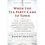 When the Tea Party Came to Town: Inside the U.S. House of Representatives' Most Combative, Dysfunctional, and Infuriating Ter