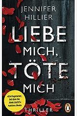 Liebe mich, töte mich: Thriller – »Ein Pageturner, bei dem der Atem stockt!« Publishers Weekly (German Edition) Kindle Edition