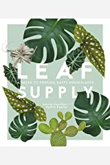 Leaf Supply: A guide to keeping happy house plants Hardcover