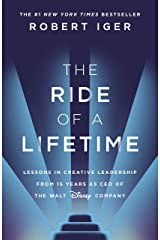 The Ride of a Lifetime: Lessons in Creative Leadership from 15 Years as CEO of the Walt Disney Company Kindle Edition