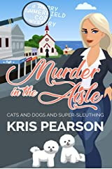 MURDER IN THE AISLE: Cats and dogs and super-sleuthing (Merry Summerfield Cozy Mysteries Book 1) Kindle Edition