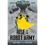Rise of the Robot Army (Miles Taylor and the Golden Cape Book 2)