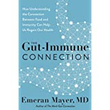 The Gut-Immune Connection: How Understanding the Connection Between Food and Immunity Can Help Us Regain Our Health
