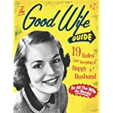 The Good Wife Guide: 19 Rules for Keeping a Happy Husband (Gift for Husbands and Wives, Adult Humor, Vintage Humor, Funny Boo