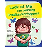 Look at Me I'm Learning Brazilian Portuguese: A Story For Ages 3-6