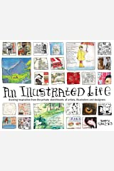 An Illustrated Life: Drawing Inspiration From The Private Sketchbooks Of Artists, Illustrators And Designers Paperback