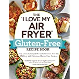 """The """"I Love My Air Fryer"""" Gluten-Free Recipe Book: From Lemon Blueberry Muffins to Mediterranean Short Ribs, 175 Easy and Del"""