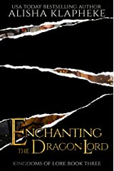 Enchanting the Dragon Lord: Kingdoms of Lore Book Three Kindle Edition