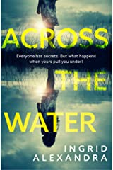 Across the Water: A wonderfully creepy and atmospheric thriller that will have you gripped! Kindle Edition