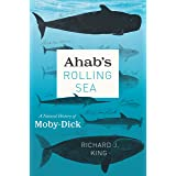 """Ahab's Rolling Sea: A Natural History of """"Moby-Dick"""""""