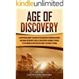 Age of Discovery: A Captivating Guide to an Era of Exploration in European History, Including Discoveries Such as Christopher