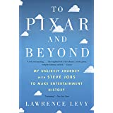 To Pixar and Beyond: My Unlikely Journey with Steve Jobs to Make Entertainment History (English Edition)