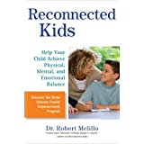 Reconnected Kids: Help Your Child Achieve Physical, Mental, and Emotional Balance (The Disconnected Kids Series) (English Edi