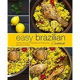 Easy Brazilian Cookbook: Simple Brazilian Recipes for Delicious Brazilian Foods (2nd Edition)