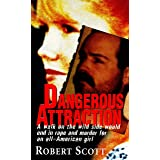Dangerous Attraction: The Deadly Secret Life Of An All-american Girl (English Edition)