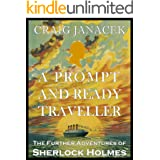 A PROMPT AND READY TRAVELLER: The Further Adventures of Sherlock Holmes (English Edition)