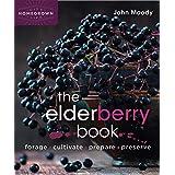The Elderberry Book: Forage, Cultivate, Prepare, Preserve (Homegrown City Life Book 8)