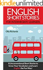 English Short Stories For Intermediate Learners: 8 Unconventional Short Stories to Grow Your Vocabulary and Learn English the Fun Way! (English Edition)
