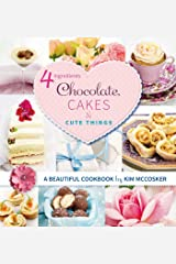 4 Ingredients Chocolate, Cakes and Cute Things Kindle Edition