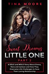 Sweet Dreams, Little One - Part 2: A DDLG and MDLG Story About Emma, Nora and Jackson and How They Overcame Life Challenges to Save Their Loving Relationship Kindle Edition