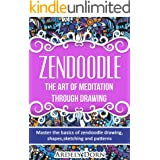 Zendoodle:The Art Of Mediation Through Drawing: Master the Basics of Zendoodle Drawing, Shapes, Sketching and Patterns. (Zend