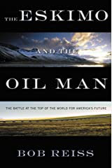 The Eskimo and The Oil Man: The Battle at the Top of the World for America's Future Kindle Edition