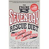 Engine 2 Seven-Day Rescue Diet: Eat Plants, Lose Weight, Save Your Health