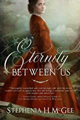 Eternity Between Us: A Tale of Faith, Espionage, and Impossible Love During the Civil War Kindle Edition