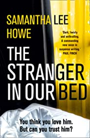 The Stranger in Our Bed: An absolutely gripping psychological thriller that will keep you hooked