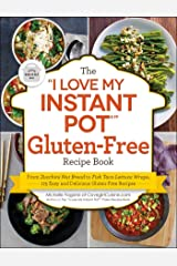 "The ""I Love My Instant Pot®"" Gluten-Free Recipe Book: From Zucchini Nut Bread to Fish Taco Lettuce Wraps, 175 Easy and Delicious Gluten-Free Recipes (""I Love My"") Kindle Edition"