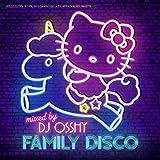 FAMILY DISCO Mixed by DJ OSSHY