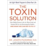 The Toxin Solution: How Hidden Poisons in the Air, Water, Food, and Products We Use Are Destroying Our Health--AND WHAT WE CA