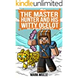 The Master Hunter and His Witty Ocelot (Book 1): The Hunt for the Ancient Relic (An Unofficial Minecraft Diary Book for Kids