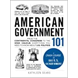 American Government 101: From the Continental Congress to the Iowa Caucus, Everything You Need to Know About US Politics (Ada