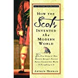 How the Scots Invented the Modern World: The True Story of How Western Europe's Poorest Nation Created Our World and Everythi