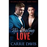 His Healing Love (To Love & Protect Book 3)