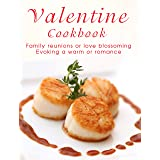 Valentine Cookbook: Family reunions or love blossoming Evoking a warm or romance