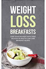 Weight Loss Breakfasts: Start Your Day Right With These Delicious & Healthy Low-Carb Breakfast Recipes (English Edition) Kindle版