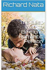 The Best Way to Be more Romantic Person Kindle Edition