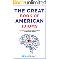 The Great Book of American Idioms: A Dictionary of American…