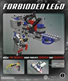Forbidden LEGO: Build the Models Your Parents Warned You Against!