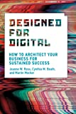 Designed for Digital: How to Architect Your Business for Sustained Success (Management on the Cutting Edge)
