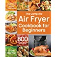 The Complete Air Fryer Cookbook for Beginners: 800 Affordable, Quick & Easy Air Fryer Recipes   Fry, Bake, Grill & Roast Most