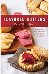 Flavored Butters: How to Make Them, Shape Them, and Use Them as Spreads, Toppings, and Sauces (50 Series) Kindle Edition