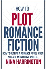 HOW TO PLOT ROMANCE FICTION: KEEP YOUR PANTS ON! HOW TO OUTLINE A ROMANCE NOVEL WHEN YOU ARE AN INTUITIVE WRITER (Fast-Track Guides Book 2) Kindle Edition