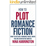 HOW TO PLOT ROMANCE FICTION: KEEP YOUR PANTS ON! HOW TO OUTLINE A ROMANCE NOVEL WHEN YOU ARE AN INTUITIVE WRITER (Fast-Track