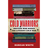 Writers Who Waged the Literary Cold War (English Edition)