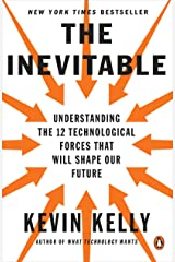 The Inevitable: Understanding the 12 Technological Forces That Will Shape Our Future Kindle Edition